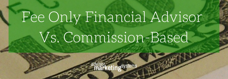 Fee Only Financial Advisor Vs. Commission-Based