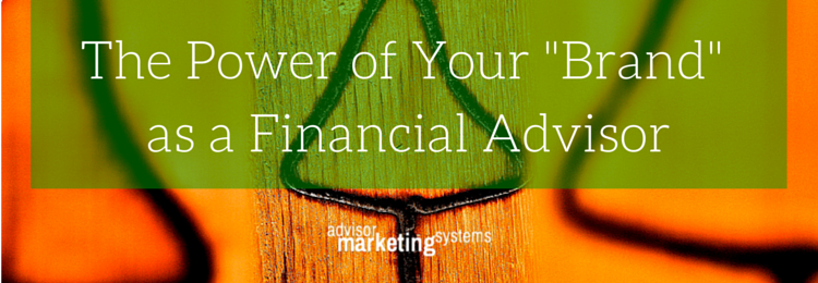 The Power of Your -Brand- as a Financial Advisor