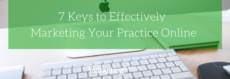 7 Keys to Effectively Marketing Your Practice Online